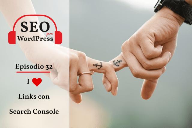 32. I Love links con Search Console (III)